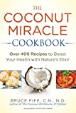 Coconut Miracle Cookbook: Over 400 Recipes to Boost Your Health with Nature's Elixir