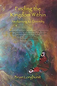 Finding the Kingdom Within: Awakening to Eternity (English Edition) di [Longhurst, Brian]