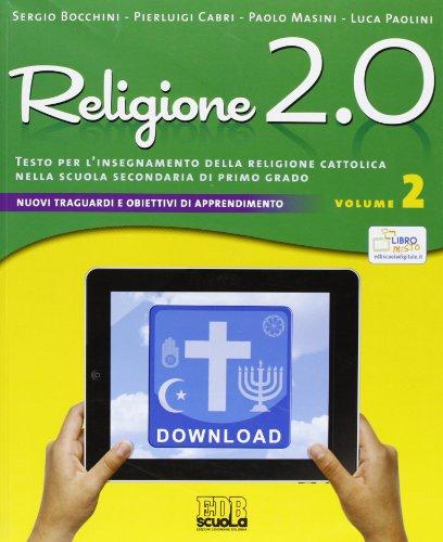 Religione 2.0. Testo per l'insegnamento della religione cattolica nella scuola secondaria di primo grado vol. 2