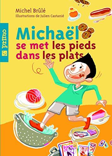 Ebook pour téléphone portable téléchargement gratuit Michaël se met les pieds dans les plats by Michel Brûlé en français PDF DJVU FB2