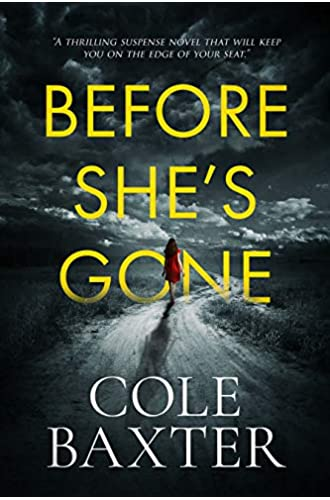 Descargar gratis Before She's Gone: A thrilling psychological suspense novel that will keep you on the edge of your seat de Cole Baxter