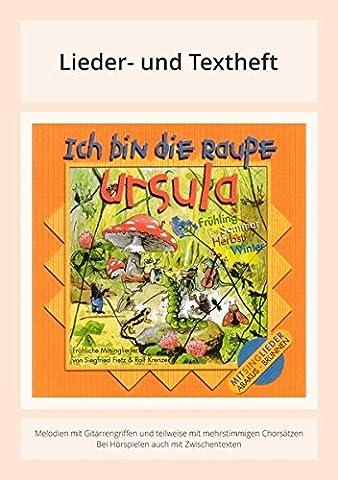 Ich bin die Raupe Ursula: Lieder- und Textheft: 30 Seiten · A5 Heft · Melodien und Text mit Gitarrengriffen und