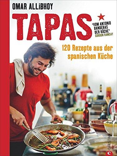 Preisvergleich Produktbild Tapas Rezepte für eine reich gedeckte Tafel: 120 Rezepte aus der spanischen Küche. Snacks,  Fingerfood,  spanische Antipasti,  kleine und größere Gerichte für den perfekten Abend. So schmeckt Spanien!