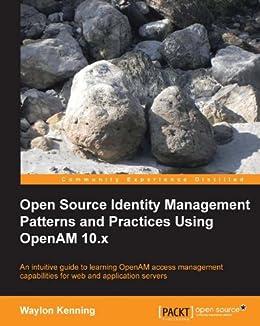 Open Source Identity Management Patterns and Practices Using OpenAM 10.x von [Kenning, Waylon]