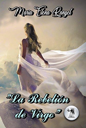 La Rebelion de Virgo por Maria Elena Rangel