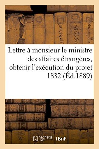 Lettre à monsieur le ministre des affaires étrangères, à l'effet d'obtenir l'exécution du projet: de traité négocié le 29 décembre 1886, avec le ministre des finances à Lisbonne Portugal 1832