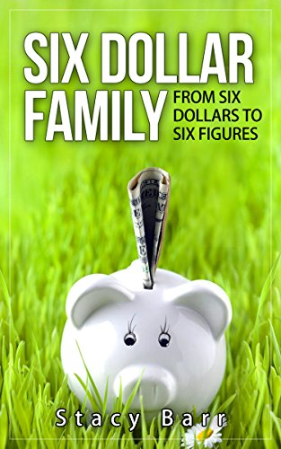 six-dollar-family-from-six-dollars-to-six-figures-english-edition