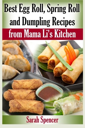 Best Egg Roll, Spring Roll and Dumpling Recipes from Mama Li's Kitchen