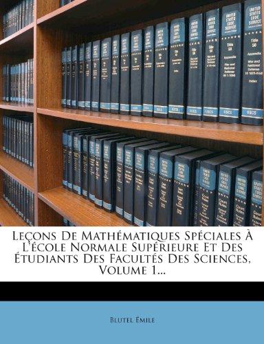 Lecons de Mathematiques Speciales A L'Ecole Normale Superieure Et Des Etudiants Des Facultes Des Sciences, Volume 1...