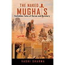 The Naked Mughals: Forbidden Tales of Harem and Butchery (Reviving Indian History Book 2)