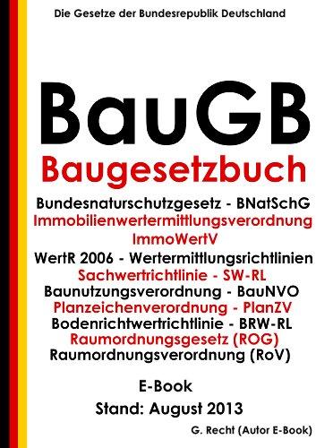 BauGB – Baugesetzbuch mit Bundesnaturschutzgesetz, Immobilienwertermittlungsverordnung, Baunutzungsverordnung, Bodenrichtwertrichtlinie, … - E-Book  - Stand: August 2013.