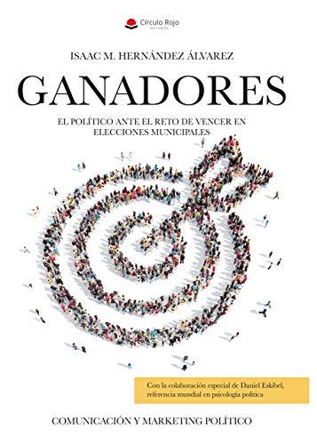 GANADORES: Comunicación y Marketing Político. El político ante el reto de VENCER en ELECCIONES MUNICIPALES