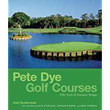 Pete Dye Golf Courses: Fifty Years of Visionary Design: 50 Years of Visionary Design