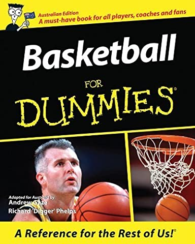 Basketball For Dummies Australian edition by Gaze, Andrew, Phelps, Richard (2011) Paperback