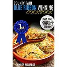 County Fair Blue Ribbon Winning Cookbook: Main Dish, Casserole, & Vegetable Recipes (English Edition)