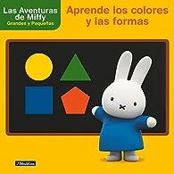Aprende los colores y las formas con Miffy par  Varios autores