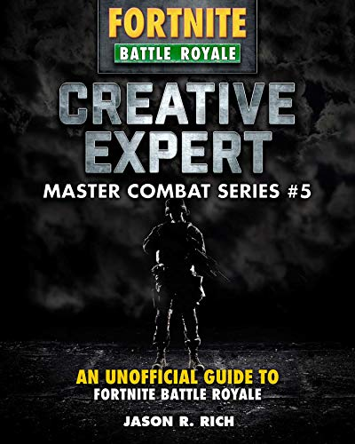 Creative Expert for Fortniters: An Unofficial Guide to Battle Royale (Master Combat) (English Edition)