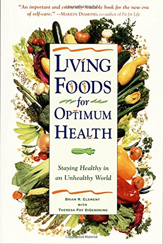 Living Foods For Optimum Health: Staying Healthy in an Unhealthy World por Brian R Clement