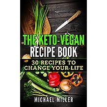 Ketogenic Diet: The Keto-Vegan Recipe Book: 30 Recipes to Change Your Life (Ketogenic cookbook, lose weight, ketogenic food, vegan food) (English Edition)