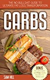 CARBS: The no-bullshit guide to ultimate fat loss transformation (carbs, low carb, diet, weight loss) (low carb, low carb cookbook, fat loss)