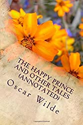 The Happy Prince and Other Tales (Annotated) by Oscar Wilde (2016-02-17)