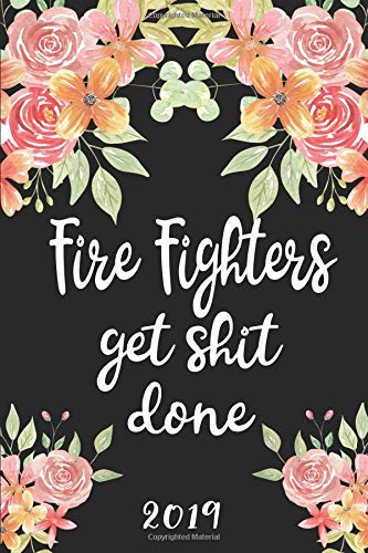 Fire Fighters Get Shit Done 2019: 52 Week Journal Planner Calendar Scheduler Organizer Appointment Notebook for Fire Fighters (Pink Fire Truck)