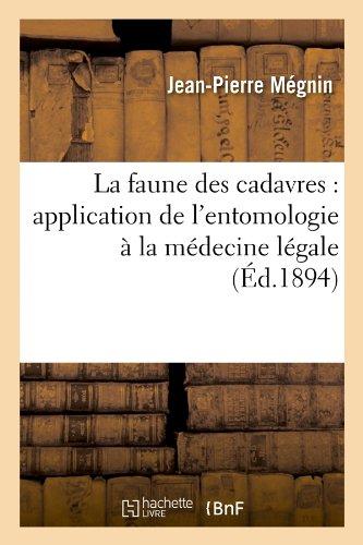 La Faune Des Cadavres: Application de L'Entomologie a la Medecine Legale (Sciences) par Jean Pierre Megnin