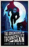 The Adventures of Technicality Man by Jessica Meats front cover