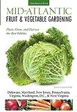 Mid-Atlantic Fruit & Vegetable Gardening: Plant, Grow, and Harvest the Best Edibles - Delaware, Maryland, Pennsylvania, Virginia, Washington D.C., & West Virginia (Fruit & Vegetable Gardening Guides) by Katie Elzer-Peters (2013-11-15)