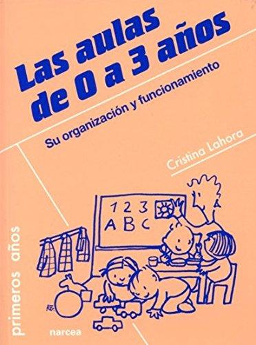 Las aulas de 0 a 3 años: Su organización y funcionamiento (Primeros Años) por Cristina Lahora Pérez