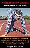 N'abandonnez Jamais Vos Objectifs Et Vos Rêves.: Un recueil de 108 proverbes et conseils pratiques pour vous aider à persévérer, à ne jamais abandonner, ... concentré sur votre aspiration ultime.