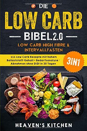 Die Low Carb Bibel 2.0: Low Carb High Fibre & Intervallfasten: 111 Low Carb Rezepte mit hohem Ballaststoff-Gehalt + Bedarfsanalyse - Abnehmen ohne Diät in 30 Tagen? 3in1