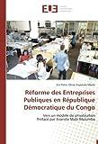 Réforme des Entreprises Publiques en République Démocratique du Congo: Vers un modèle de privatisation Préfacé par Evariste Mabi Mulumba