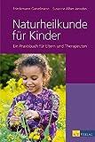 Naturheilkunde für Kinder: Ein Praxisbuch für Eltern, Therapeuten und Ärzte: Ein Praxisbuch für Eltern und Therapeuten von Friedemann Garvelmann (28. August 2009) Gebundene Ausgabe