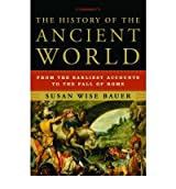 The History of the Ancient World: From the Earliest Accounts to the Fall of Rome [ THE HISTORY OF THE ANCIENT WORLD: FROM THE EARLIEST ACCOUNTS TO THE FALL OF ROME ] by Bauer, Susan Wise (Author) Mar-01-2007 [ Hardcover ]