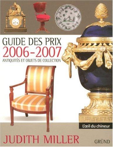 Guide des prix 2006-2007 : Antiquités et objets de collection par Judith Miller