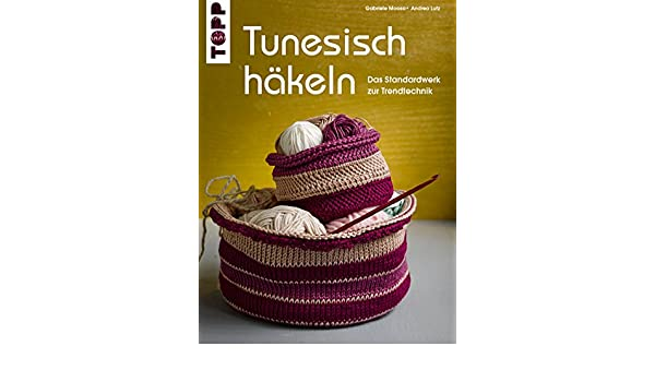 Tunesisch Häkeln Das Standardwerk Zur Trendtechnik German Edition
