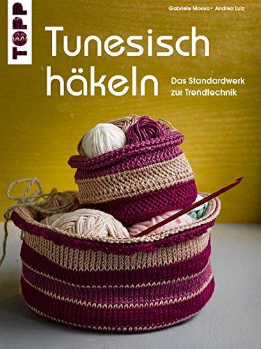Tunesisch Häkeln Das Standardwerk Zur Trendtechnik Ebook Gabriele