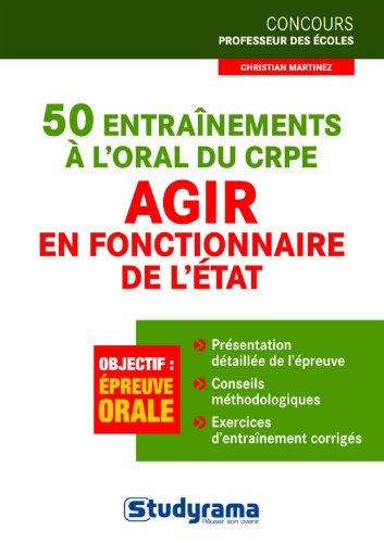 50 entraînements à l'oral du CRPE - Agir en fonctionnaire de l'Etat