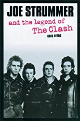 Joe Strummer and the Legend of The Clash by Kris Needs (2005-01-25)