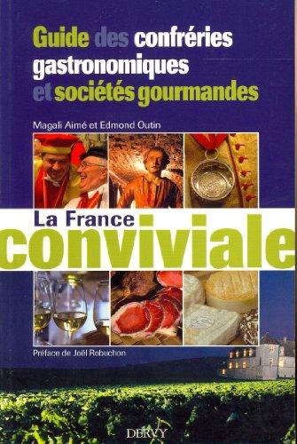 La France conviviale : Guide des confrries gastronomiques et socits gourmandes