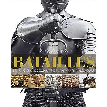 Batailles : Les plus grands combats de l'antiquité à nos jours