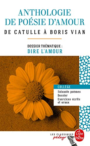 Anthologie de poésie d'amour (Edition pédagogique): Dossier thématique : Dire l'amour
