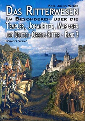 Das Ritterwesen: Band III. Im Besonderen über die Templer, Johanniter, Marianer und Deutsch-Ordens-Ritter by Karl Julius Weber (2010-04-01)