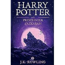 Harry Potter et le Prisonnier d'Azkaban (La série de livres Harry Potter t. 3) (French Edition)