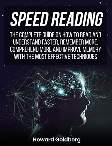 SPEED READING: THE COMPLETE GUIDE ON HOW TO READ AND UNDERSTAND FASTER, REMEMBER MORE, COMPREHEND MORE AND IMPROVE MEMORY WITH THE MOST EFFECTIVE TECHNIQUES