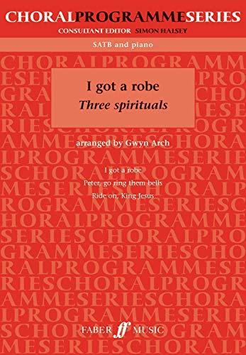 I Got a Robe: Three Spirituals: (SATB) (Faber Edition, Choral Programme) -