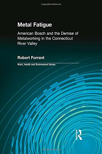 Metal Fatigue: American Bosch and the Demise of Metalworking in the Connecticut River Valley (Work, Health, and Enviroment)