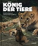 König der Tiere: Wilhelm Kuhnert und das Bild von Afrika