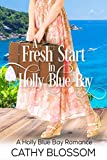 A Fresh Start In Holly Blue Bay (A Holly Blue Bay Romance Book 1) by Cathy Blossom